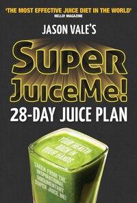 Jason Vale's Super Juice Me!: 28-day Juice Plan