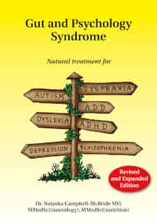Gut and Psychology Syndrome: Natural Treatment for Autism, Dyspraxia, A.D.D., Dyslexia, A.D.H.D., Depression, Schizophrenia, 2nd by Natasha Campbell-McBride, M.D.