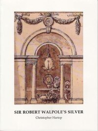 Sir Robert Walpole's Silver: Special Issue Of Silver Studies, No. 30