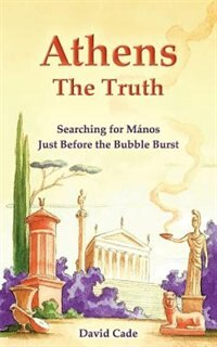 Athens - The Truth: Searching For Manos, Just Before The Bubble Burst. by David Cade