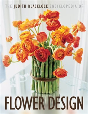 The Judith Blacklock's Encyclopedia of Flower Design by Judith Blacklock