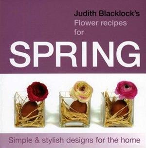 Judith Blacklock's Flower Recipes For Spring by Judith Blacklock