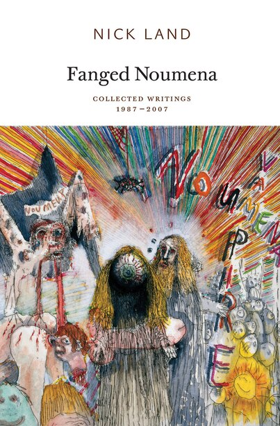 Fanged Noumena: Collected Writings 1987-2007 by Nick Land