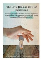 The little book on CBT for Depression: Simple explanations about the causes of depression…