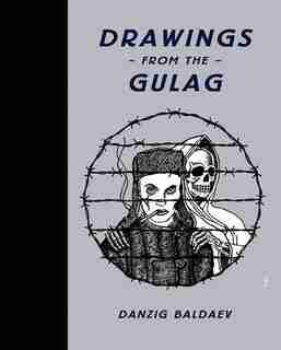 Danzig Baldaev: Drawings from the Gulag by Danzig Baldaev