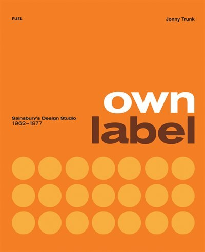 Own Label: Sainsbury's Design Studio 1962-1977 by Damon Murray
