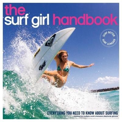 The Surf Girl Handbook: Everything You Need To Know About Surfing by Louise Searle