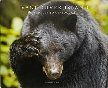 Vancouver Island: Barkley to Clayoquot by Matthew Maran