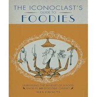 An Iconoclast's Guide to Foodies