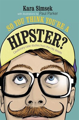 Book So You Think You're A Hipster?: Cautionary Case Studies From The City Streets by Kara Simsek