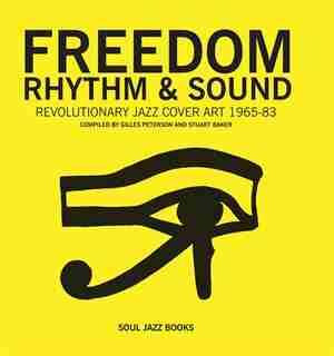Freedom, Rhythm & Sound: Revolutionary Jazz Original Cover Art 1965-83 by Gilles Peterson