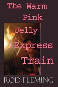 The Warm Pink Jelly Express Train by Rod Fleming