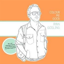 Book Colour Me Good Ryan Gosling by Mel Elliott