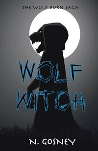 Wolf Witch: The Wolf Born Saga by N. Gosney
