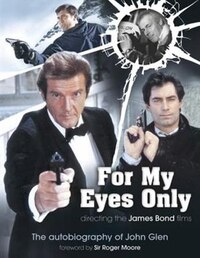 For My Eyes Only - Directing The James Bond Films: The Autobiography Of John Glen