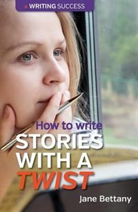 How to Write Stories With a Twist by Jane Bettany