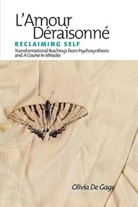 L'amour Deraisonne: Reclaiming Self by Olivia Degage