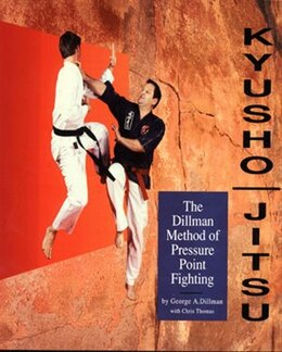 Book Kyusho-Jitsu: The Dillman Method Of Pressure Point Fighting by George A. Dillman