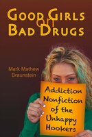 Good Girls On Bad Drugs: Addiction Nonfiction Of The Unhappy Hookers