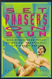 Set Phasers on Stun: And Other True Tales of Design, Technology, & Human Error