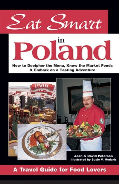 Eat Smart In Poland: How to Decipher the Menu, Know the Market Foods & Embark on a Tasting Adventure by Joan Peterson