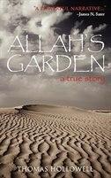 Allah's Garden: A True Story Of A Forgotten War In The Sahara Desert Of Morocco