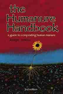 The Humanure Handbook: A Guide to Composting Human Manure, 3rd Edition by Joseph C. Jenkins