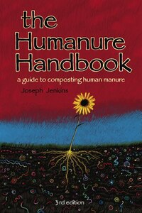 The Humanure Handbook: A Guide to Composting Human Manure, 3rd Edition