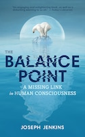 The Balance Point: A Missing Link in Human Consciousness, 2nd Edition