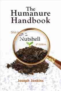 The Humanure Handbook, 4th Edition: Shit in a Nutshell by Joseph C. Jenkins