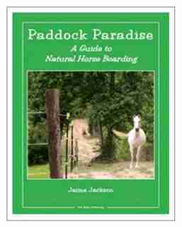 Paddock Paradise: A Guide To Natural Horse Boarding by Jaime Jackson