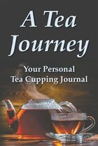 A Tea Journey: Your personal tea cupping journal