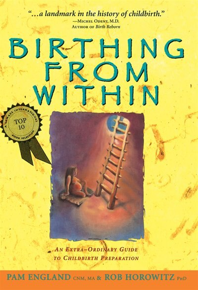 Birthing from Within: An Extra-Ordinary Guide to Childbirth Preparation by Pam England, CNM, MA
