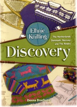 Book Ethnic Knitting: Discovery: The Netherlands, Denmark, Norway, And The Andes by Donna Drunchunas