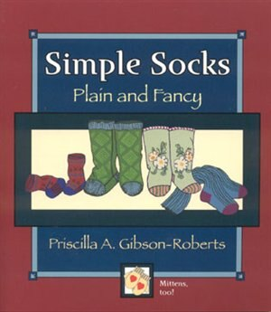Simple Socks: Plain And Fancy by Priscilla A. A. Gibson-roberts