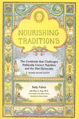 Book Nourishing Traditions: The Cookbook that Challenges Politically Correct Nutrition and the Diet… by Sally Fallon