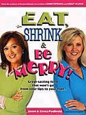 Eat, Shrink & Be Merry!: GreatTasting Food That Won't Go From Your Lips To Your Hips by Janet Podleski