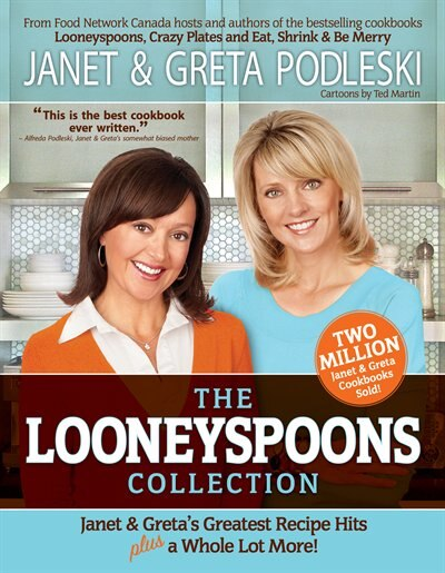 The Looneyspoons Collection: Janet & Greta's Greatest Recipe Hits And A Whole Lot More! by Janet Podleski