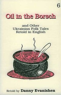 Oil in the Borsch: and Other Ukrainian Folk Tales Retold in English