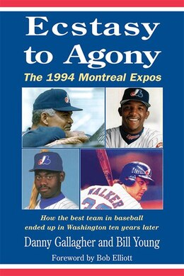 Book Ecstasy To Agony: The 1994 Montreal Expos by Danny Gallagher