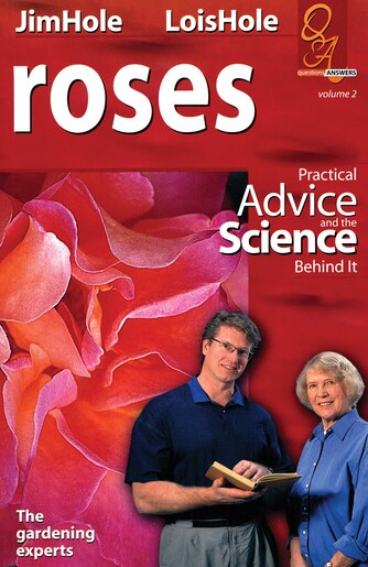 Roses: Practical Advice and the Science Behind It by Lois Hole