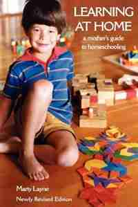 Newly Revised Edition Learning at Home: A Mother's Guide to Homeschooling by Marty Layne
