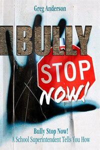 Bully Stop Now!: A School Superintendent Tells You How