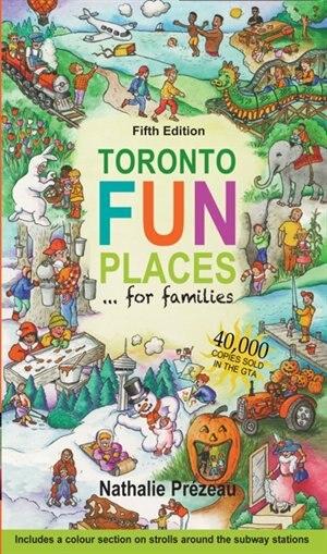 Toronto Fun Places 5th edition: ... for families de Nathalie Prezeau