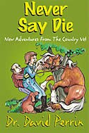 NEVER SAY DIE: NEW ADVENTURES OF A COUNTRY VET by David Perrin