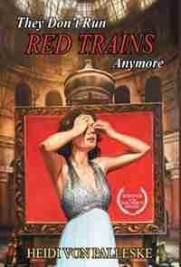They Don't Run Red Trains Anymore by Heidi von Palleske