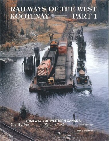 Railways of the West Kootenay by GERRY DOEKSEN
