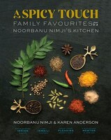 A Spicy Touch: Family Favourites from Noorbanu Nimji's Kitchen