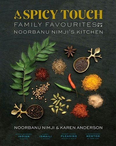 A Spicy Touch: Family Favourites from Noorbanu Nimji's Kitchen by Noorbanu Nimji
