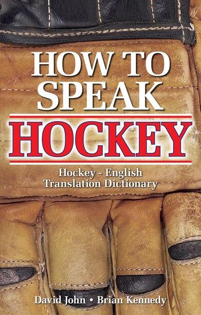 How to Speak Hockey: Hockey - English Translation Dictionary by David John